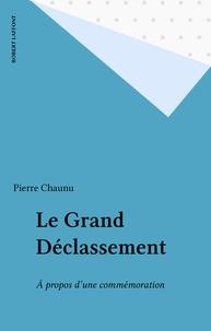 Pierre Chaunu - Le Grand déclassement - À propos d'une commémoration.