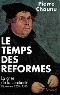 Pierre Chaunu - Le Temps des réformes - La crise de la chrétienté, l'éclatement (1250-1550).