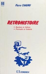 Pierre Chaunu - Rétrohistoire : Racines et jalons, portraits et galerie.