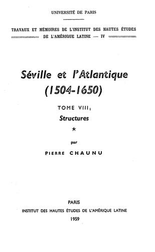 Séville et l'Atlantique, 1504-1650 : Structures et conjoncture de l'Atlantique espagnol et hispano-américain (1504-1650). Tome I. Structures géographiques