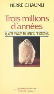 Pierre Chaunu et Georges Liébert - Trois millions d'années - Quatre-vingts milliards de destins.