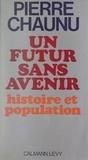 Pierre Chaunu et Jean Baechler - Un futur sans avenir - Histoire et population.