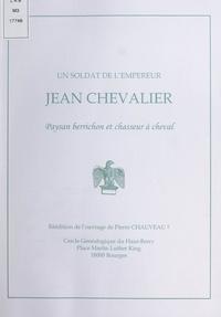 Pierre Chauveau et  Cercle généalogique du Haut-Be - Un soldat de l'empereur : Jean Chevalier, paysan berrichon et chasseur à cheval.