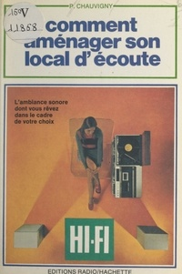 Pierre Chauvigny - Comment aménager son local d'écoute Hi-Fi ? - Comment obtenir une parfaite reproduction sonore ? Comment disposer les enceintes acoustique ? Comment corriger l'acoustique du local d'écoute ?.