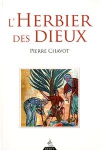 Pierre Chavot - L'herbier des dieux.