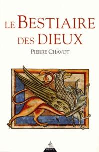 Pierre Chavot - Le bestiaire des dieux.