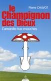 Pierre Chavot - Le champignon des dieux - L'amanite tue-mouches.