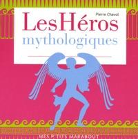 Pierre Chavot - Les héros mythologiques.