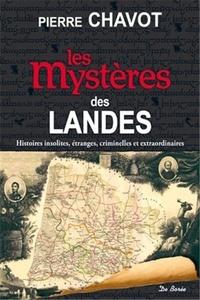 Pierre Chavot - Les mystères des Landes.