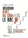 Pierre Chavot - Réussir sa vie avec ou sans le Bac - Petit traité de perspectives à l'usage des jeunes (et des moins jeunes !).