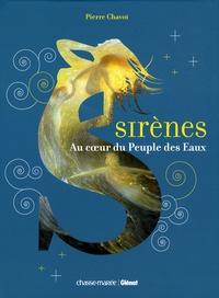 Pierre Chavot - Sirènes - Au coeur du peuple des eaux.