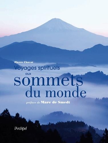 Pierre Chavot - Voyages spirituels aux sommets du monde.