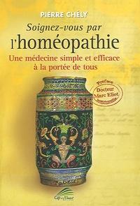 Pierre Chély - Soignez vous par l'homéopathie.