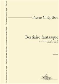 Pierre Chépélov et Claude Roy - Bestiaire fantasque pour chœur à voix égales a cappella - 6 poèmes de Claude Roy.