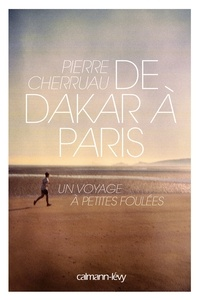 Pierre Cherruau - De Dakar à Paris - Un voyage à petites foulées.