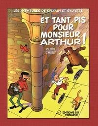 Pierre Chéry - Et tant pis pour Monsieur Arthur !.