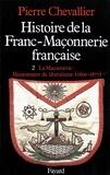 Pierre Chevallier - Histoire de la Franc-Maçonnerie française - La Maçonnerie, missionnaire du libéralisme (1800-1877).