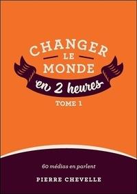Pierre Chevelle - Changer le monde en 2 heures - Tome 1.