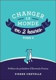 Pierre Chevelle - Changer le monde en 2 heures - Tome 2.