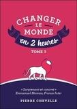 Pierre Chevelle - Changer le monde en 2 heures - Tome 3.