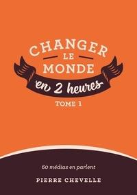Pierre Chevelle - Changer le monde en 2 heures.