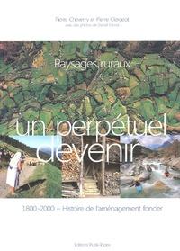 Pierre Cheverry et Pierre Clergeot - Paysages ruraux, un perpétuel devenir - 1800-2000 Histoire de l'aménagement foncier.