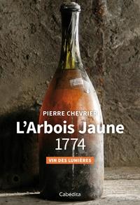 Pierre Chevrier - L'Arbois Jaune 1774 - Vin des Lumières.
