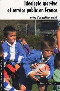 Pierre Chifflet - Idéologie sportive et service public en France - Mythe d'un système unifié.