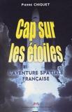 Pierre Chiquet - Cap sur les étoiles - L'aventure spatiale française.
