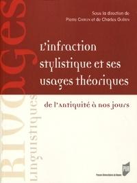 Pierre Chiron et Charles Guérin - L'infraction stylistique et ses usages théoriques - De l'Antiquité à nos jours.