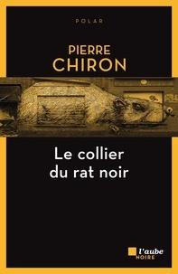 Pierre Chiron - Le collier du rat noir.
