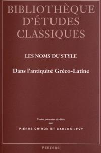 Pierre Chiron et Carlos Lévy - Les noms du style - Dans l'Antiquité gréco-latine.