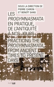 Pierre Chiron et Benoît Sans - Les Progymnasmata en pratique, de l'Antiquité à nos jours.