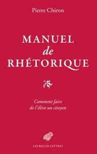 Manuel de rhétorique ou Comment faire de l'élève un citoyen - Pierre Chiron pdf epub