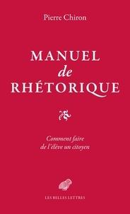Pierre Chiron - Manuel de rhétorique ou Comment faire de l'élève un citoyen.