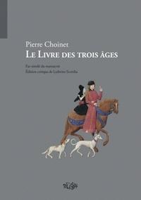 Pierre Choinet - Le Livre des trois âges - Fac-similé du manuscrit Smith-Lesouëf 70.