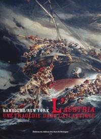 Pierre Chotard et Gaëlle David - L'Austria, une tragédie dans l'Atlantique - Hambourg-New York, 13 septembre 1858.
