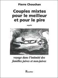 Pierre Chouchan - Couples mixtes pour le meilleur et pour le pire - Voyage dans l'intimité des familles juives et non-juives.