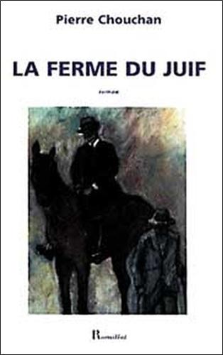 Pierre Chouchan - La ferme du juif.