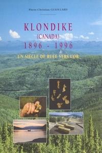 Pierre-Christian Guiollard - Klondike (Canada) 1896-1996 : un siècle de ruée vers l'or.