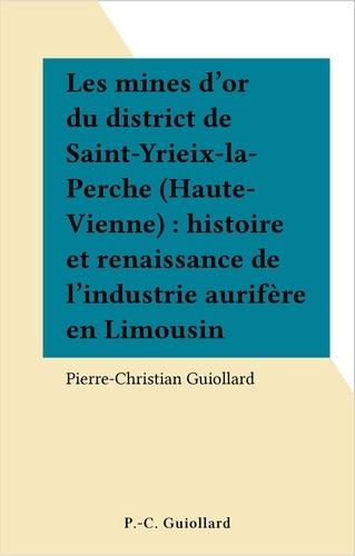 Les mines d'or du district de Saint-Yriex-la-Perche (Haute-Vienne). Histoire et renaissance de l'industrie aurifère en Limousin