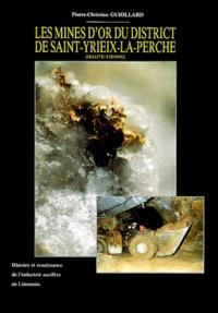Pierre-Christian Guiollard - Les mines d'or du district de Saint-Yriex-la-Perche (Haute-Vienne) - Histoire et renaissance de l'industrie aurifère en Limousin.