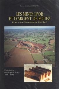 Pierre-Christian Guiollard - Les mines d'or et d'argent de Rouez (Rouez-en-Champagne, Sarthe) - Exploitation du Chapeau de fer, 1989-1992.
