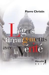 Pierre Christin - Légers arrangements avec la vérité.