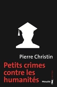 Pierre Christin - Petits crimes contre les humanités.