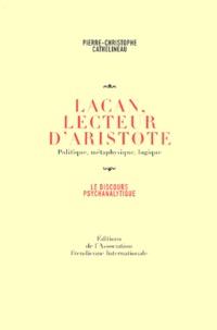 Pierre-Christophe Cathelineau - Lacan, lecteur d'Aristote - Politique, métaphysique, logique.