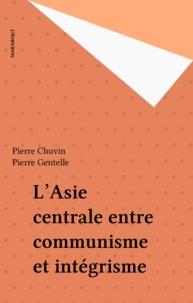 Pierre Chuvin et Pierre Gentelle - ASIE CENTRALE. - L'indépendance, le pétrole et l'islam.