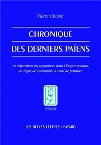 Pierre Chuvin - Chronique des derniers païens - La disparition du paganisme dans l'Empire romain, du règne de Constantin à celui de Justinien.