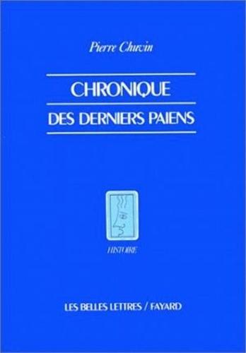Pierre Chuvin - Chroniques des derniers païens - La disparition du paganisme dans l'Empire romain du règne de Constantin à celui de Justinien.