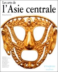 Pierre Chuvin et Edouard Rtveladze - Les arts de l'Asie centrale.